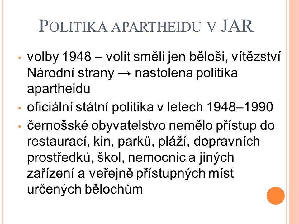 P OLITIKA APARTHEIDU V JAR volby 1948 – volit směli jen běloši, vítězství Národní strany → nastolena politika apartheidu oficiální státní politika v l