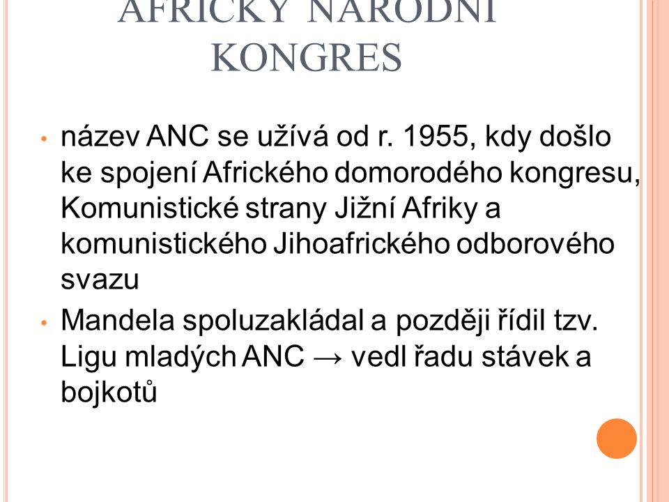 AFRICKÝ NÁRODNÍ KONGRES název ANC se užívá od r. 1955, kdy došlo ke spojení Afrického domorodého kongresu, Komunistické strany Jižní Afriky a komunist