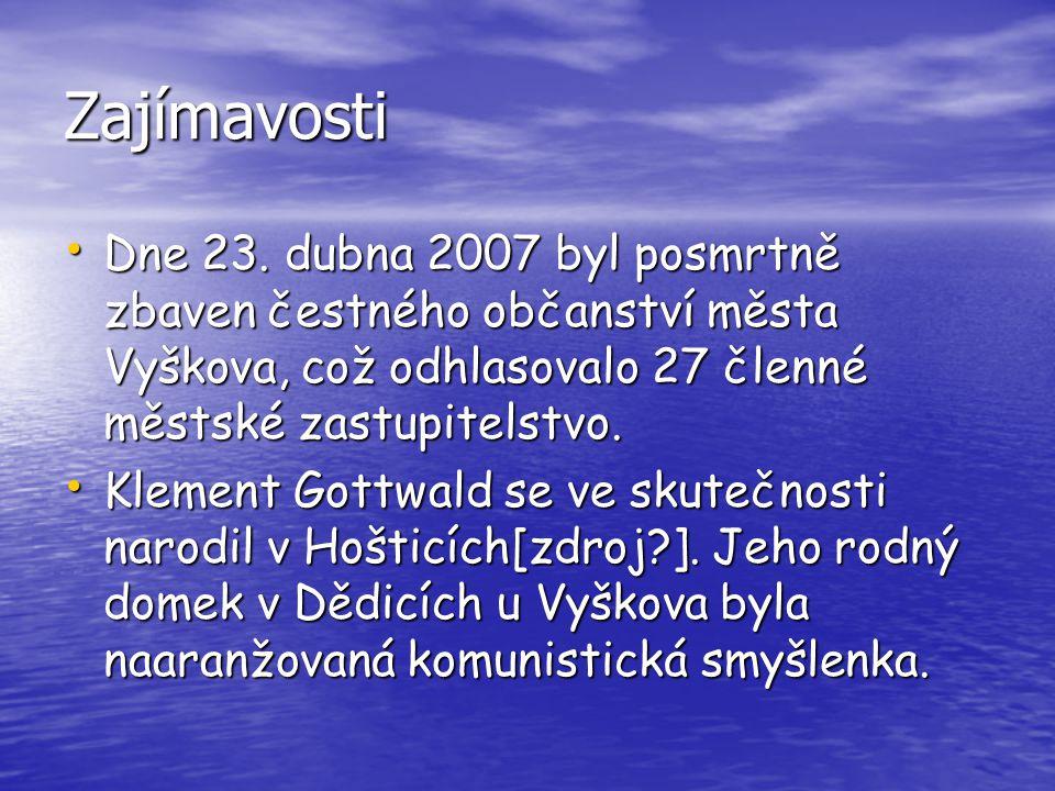 Zajímavosti Dne 23. dubna 2007 byl posmrtně zbaven čestného občanství města Vyškova, což odhlasovalo 27 členné městské zastupitelstvo. Dne 23. dubna 2