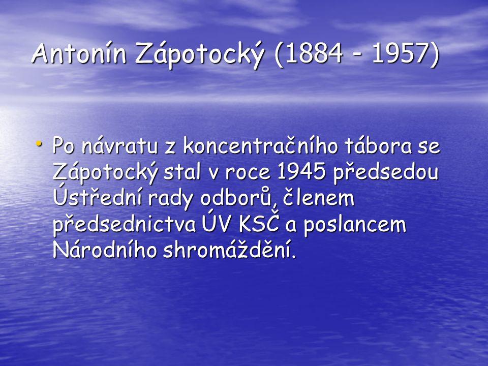 Antonín Zápotocký (1884 - 1957) Po návratu z koncentračního tábora se Zápotocký stal v roce 1945 předsedou Ústřední rady odborů, členem předsednictva