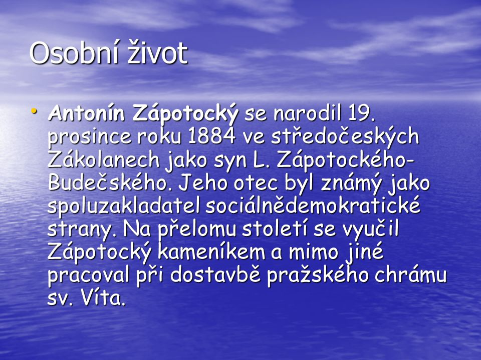 Osobní život Antonín Zápotocký se narodil 19. prosince roku 1884 ve středočeských Zákolanech jako syn L. Zápotockého- Budečského. Jeho otec byl známý