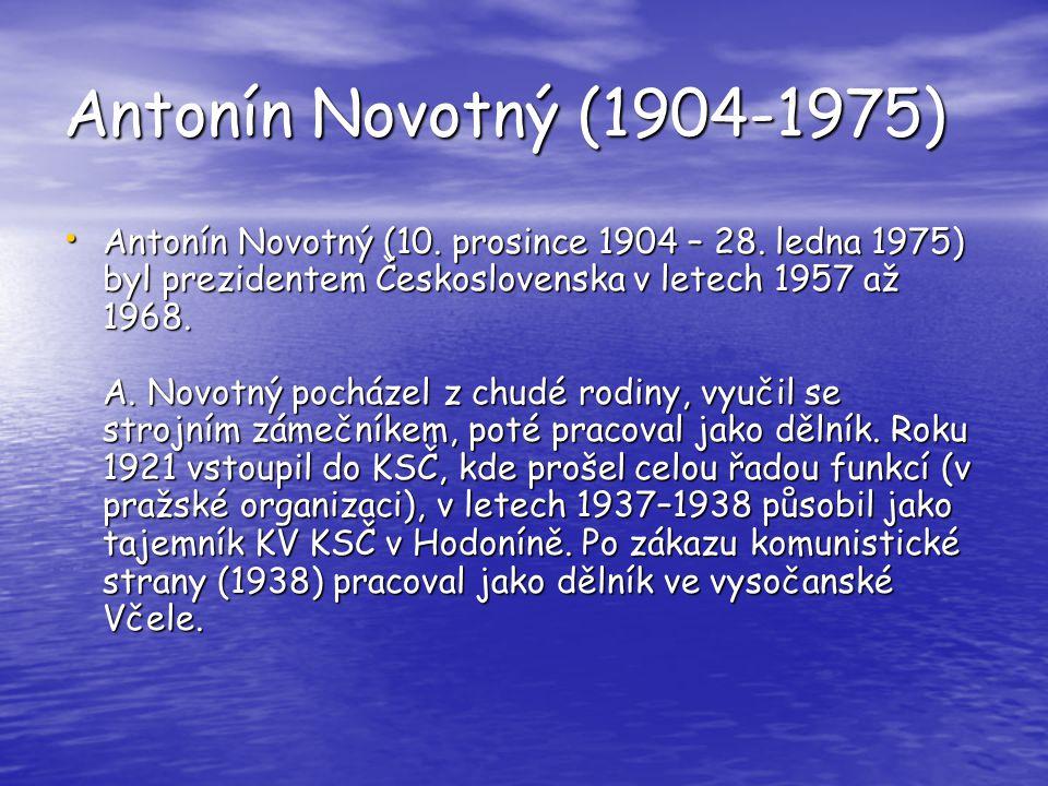 Antonín Novotný (1904-1975) Antonín Novotný (10. prosince 1904 – 28. ledna 1975) byl prezidentem Československa v letech 1957 až 1968. A. Novotný poch