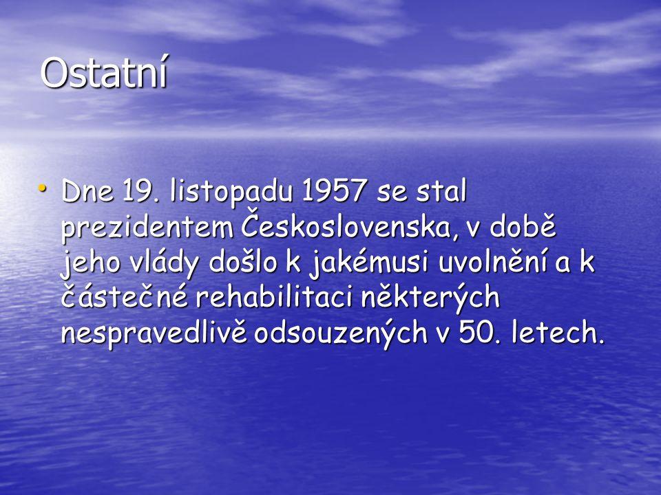 Ostatní Dne 19. listopadu 1957 se stal prezidentem Československa, v době jeho vlády došlo k jakémusi uvolnění a k částečné rehabilitaci některých nes