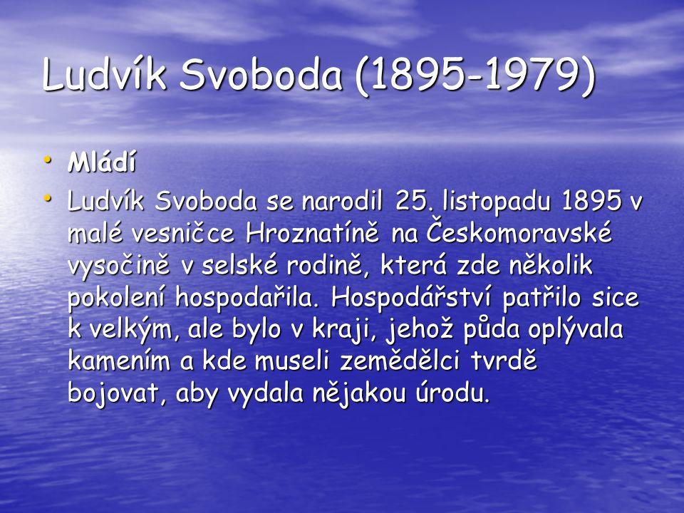 Ludvík Svoboda (1895-1979) Mládí Mládí Ludvík Svoboda se narodil 25. listopadu 1895 v malé vesničce Hroznatíně na Českomoravské vysočině v selské rodi