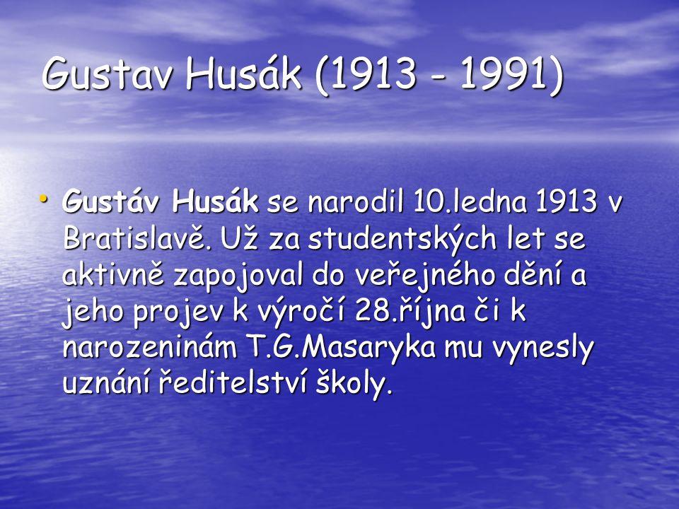 Gustav Husák (1913 - 1991) Gustáv Husák se narodil 10.ledna 1913 v Bratislavě. Už za studentských let se aktivně zapojoval do veřejného dění a jeho pr