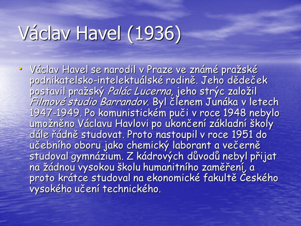 Václav Havel (1936) Václav Havel se narodil v Praze ve známé pražské podnikatelsko-intelektuálské rodině. Jeho dědeček postavil pražský Palác Lucerna,