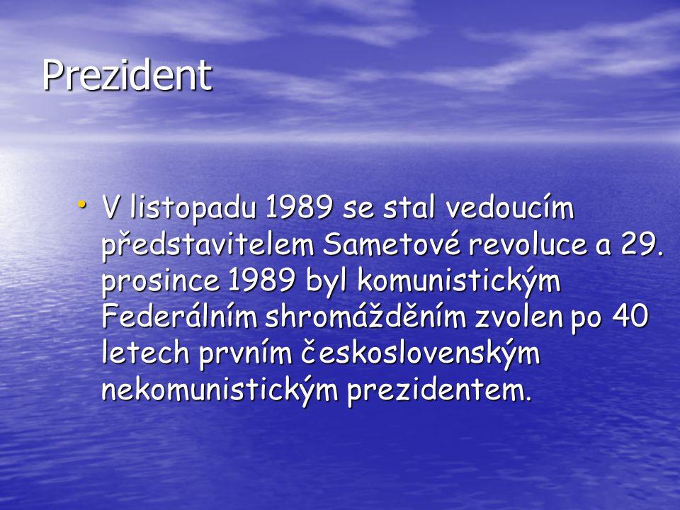 Prezident V listopadu 1989 se stal vedoucím představitelem Sametové revoluce a 29. prosince 1989 byl komunistickým Federálním shromážděním zvolen po 4