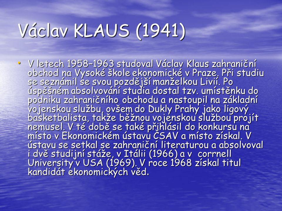 Václav KLAUS (1941) V letech 1958–1963 studoval Václav Klaus zahraniční obchod na Vysoké škole ekonomické v Praze. Při studiu se seznámil se svou pozd
