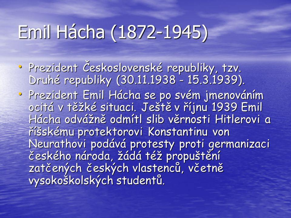 Emil Hácha (1872-1945) Prezident Československé republiky, tzv. Druhé republiky (30.11.1938 - 15.3.1939). Prezident Československé republiky, tzv. Dru