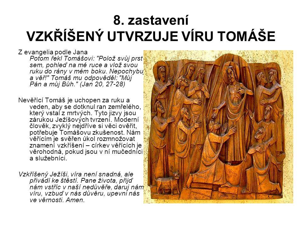 8. zastavení VZKŘÍŠENÝ UTVRZUJE VÍRU TOMÁŠE Z evangelia podle Jana Potom řekl Tomášovi: