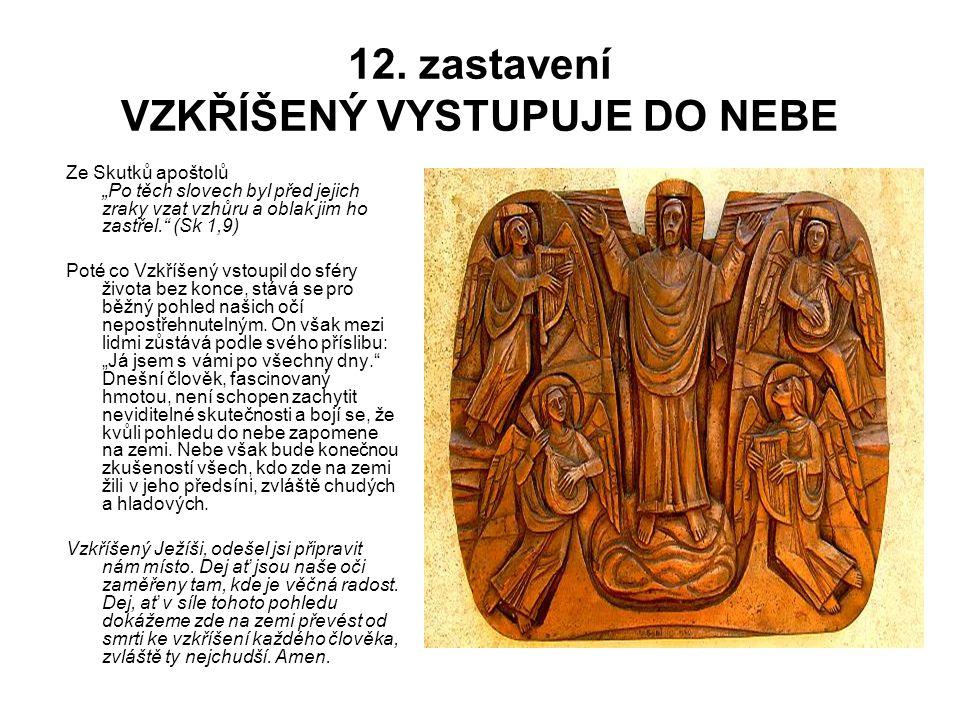 """12. zastavení VZKŘÍŠENÝ VYSTUPUJE DO NEBE Ze Skutků apoštolů """"Po těch slovech byl před jejich zraky vzat vzhůru a oblak jim ho zastřel."""" (Sk 1,9) Poté"""