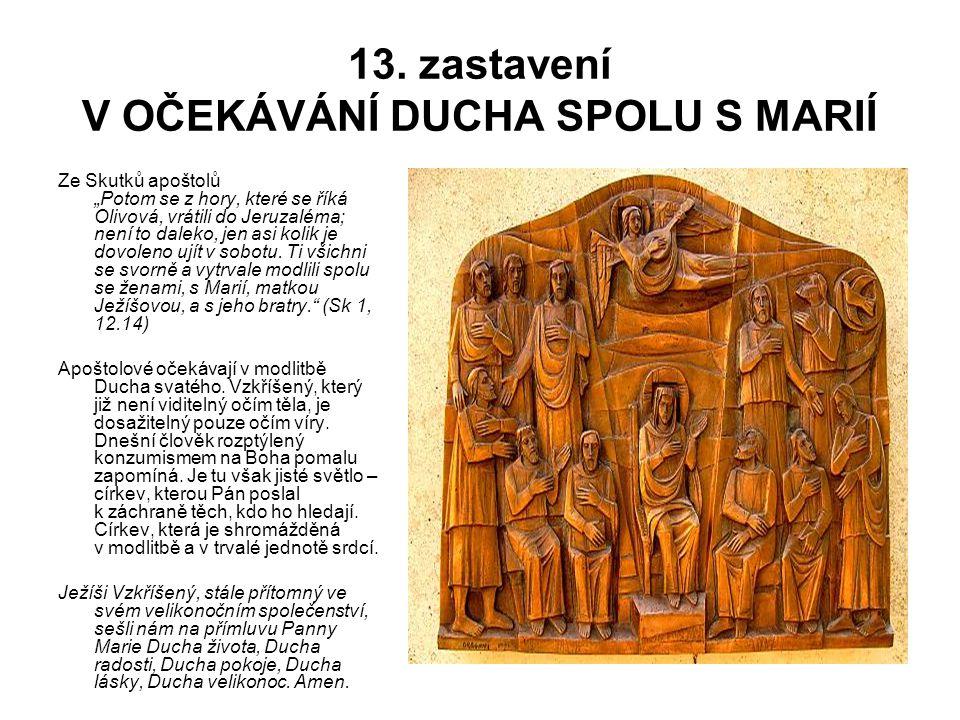 """13. zastavení V OČEKÁVÁNÍ DUCHA SPOLU S MARIÍ Ze Skutků apoštolů """"Potom se z hory, které se říká Olivová, vrátili do Jeruzaléma; není to daleko, jen a"""