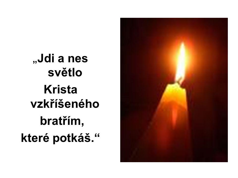 """"""" Jdi a nes světlo Krista vzkříšeného bratřím, které potkáš."""""""
