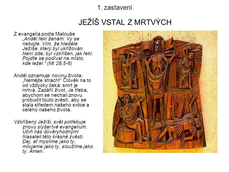 """1. zastavení JEŽÍŠ VSTAL Z MRTVÝCH Z evangelia podle Matouše """"Anděl řekl ženám: Vy se nebojte. Vím, že hledáte Ježíše, který byl ukřižován. Není zde;"""