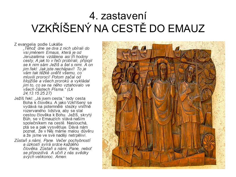 """4. zastavení VZKŘÍŠENÝ NA CESTĚ DO EMAUZ Z evangelia podle Lukáše """"Téhož dne se dva z nich ubírali do vsi jménem Emaus, která je od Jeruzaléma vzdálen"""