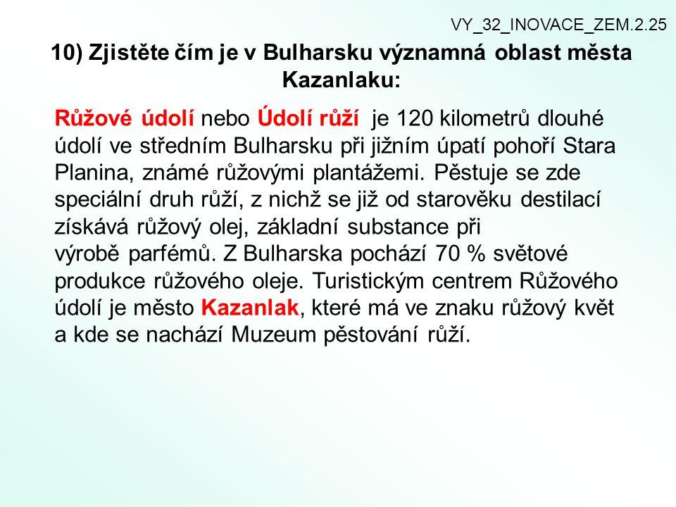 10) Zjistěte čím je v Bulharsku významná oblast města Kazanlaku: Růžové údolí nebo Údolí růží je 120 kilometrů dlouhé údolí ve středním Bulharsku při