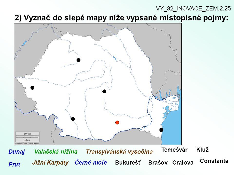 2) Vyznač do slepé mapy níže vypsané místopisné pojmy: Dunaj Prut Valašská nížina Jižní Karpaty Transylvánská vysočina Černé mořeBukurešťBrašov Temešv