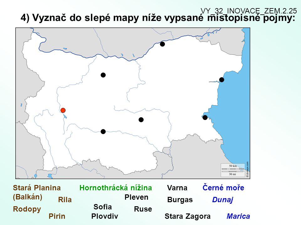4) Vyznač do slepé mapy níže vypsané místopisné pojmy: Stará Planina (Balkán) Rodopy Rila Pirin Hornothrácká nížina Sofia Plovdiv Pleven Ruse Varna Bu