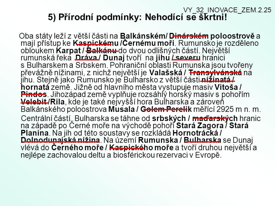 5) Přírodní podmínky: Nehodící se škrtni! Oba státy leží z větší části na Balkánském/ Dinárském poloostrově a mají přístup ke Kaspickému /Černému moři