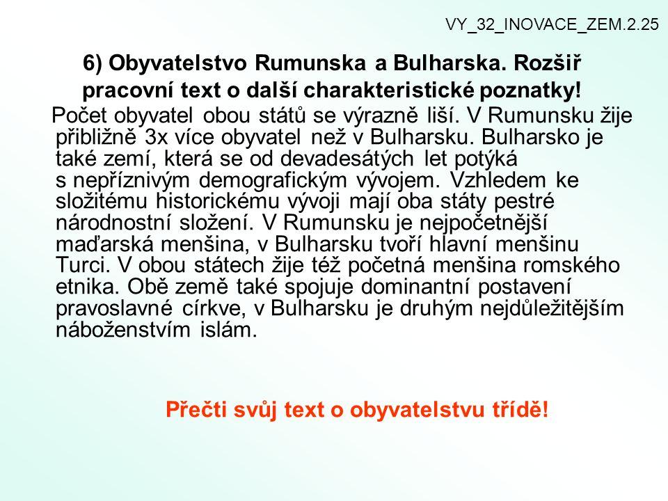 6) Obyvatelstvo Rumunska a Bulharska. Rozšiř pracovní text o další charakteristické poznatky! Počet obyvatel obou států se výrazně liší. V Rumunsku ži