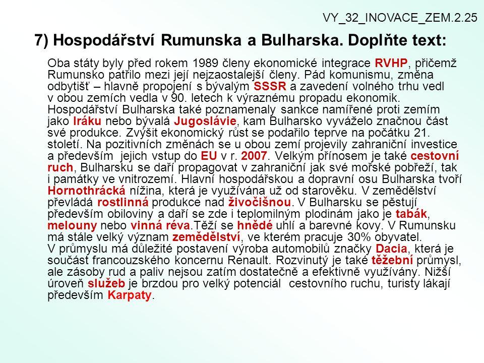 7) Hospodářství Rumunska a Bulharska. Doplňte text: Oba státy byly před rokem 1989 členy ekonomické integrace RVHP, přičemž Rumunsko patřilo mezi její