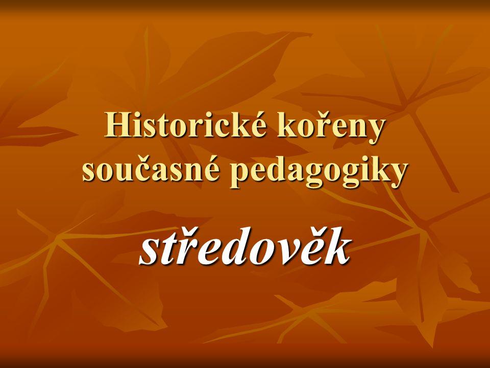 Historické kořeny současné pedagogiky středověk