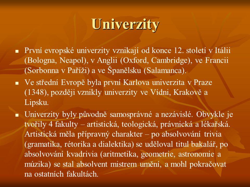 Univerzity První evropské univerzity vznikají od konce 12. století v Itálii (Bologna, Neapol), v Anglii (Oxford, Cambridge), ve Francii (Sorbonna v Pa