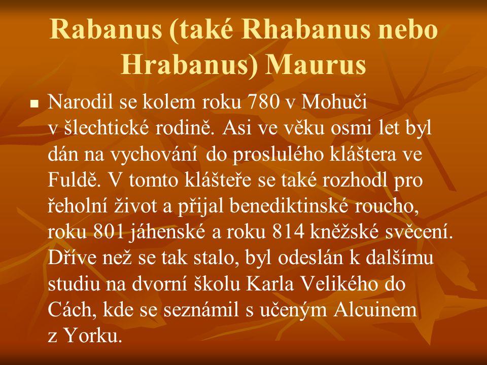 Rabanus (také Rhabanus nebo Hrabanus) Maurus Narodil se kolem roku 780 v Mohuči v šlechtické rodině. Asi ve věku osmi let byl dán na vychování do pros