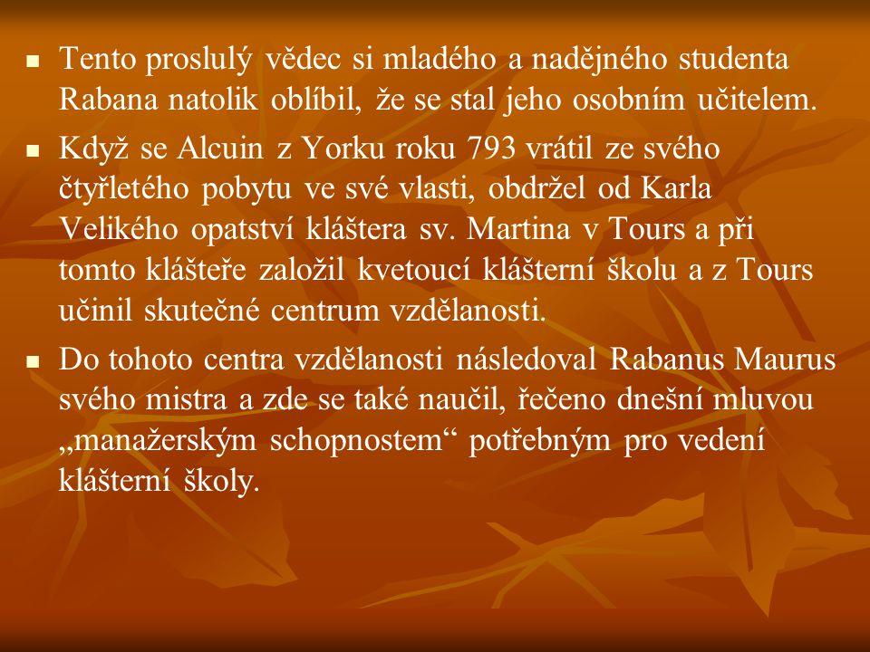 Tento proslulý vědec si mladého a nadějného studenta Rabana natolik oblíbil, že se stal jeho osobním učitelem. Když se Alcuin z Yorku roku 793 vrátil