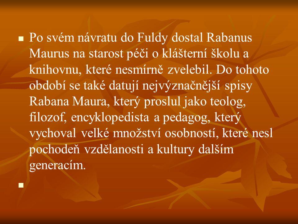 Po svém návratu do Fuldy dostal Rabanus Maurus na starost péči o klášterní školu a knihovnu, které nesmírně zvelebil. Do tohoto období se také datují