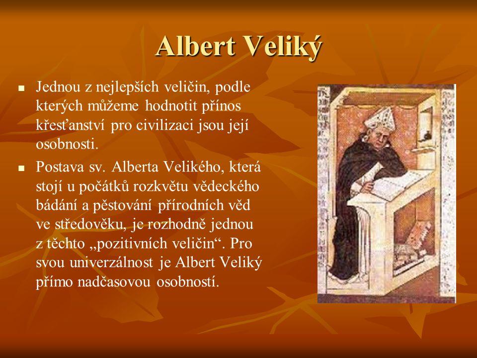 Albert Veliký Jednou z nejlepších veličin, podle kterých můžeme hodnotit přínos křesťanství pro civilizaci jsou její osobnosti. Postava sv. Alberta Ve