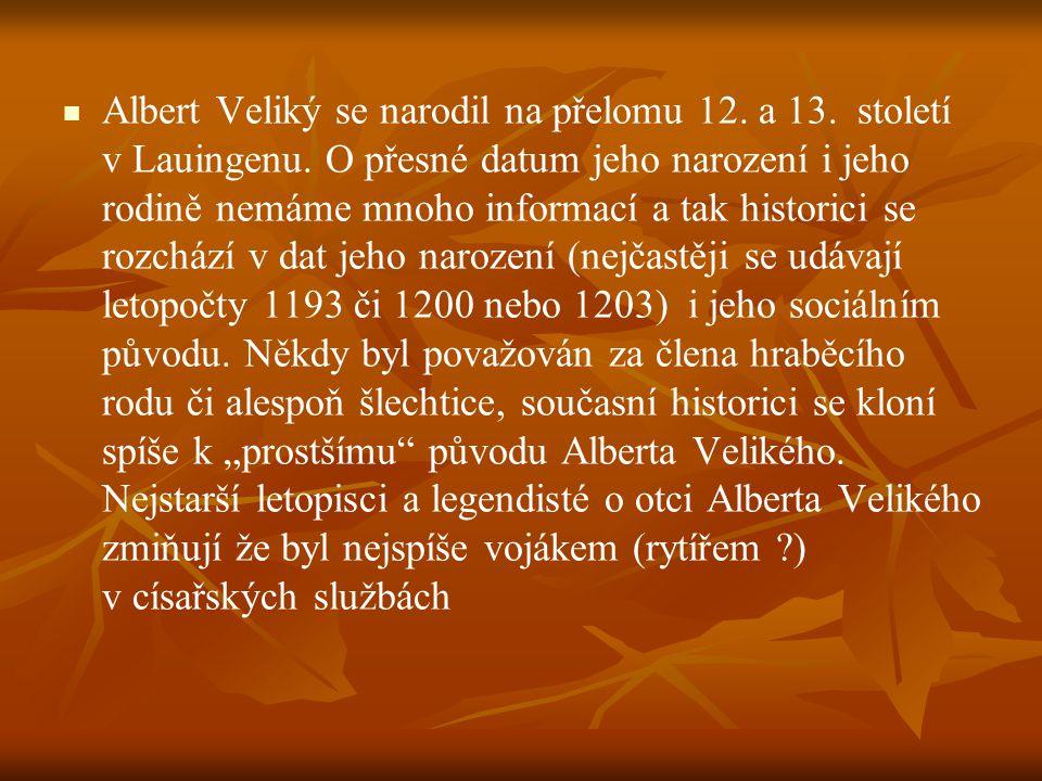 Albert Veliký se narodil na přelomu 12. a 13. století v Lauingenu. O přesné datum jeho narození i jeho rodině nemáme mnoho informací a tak historici s