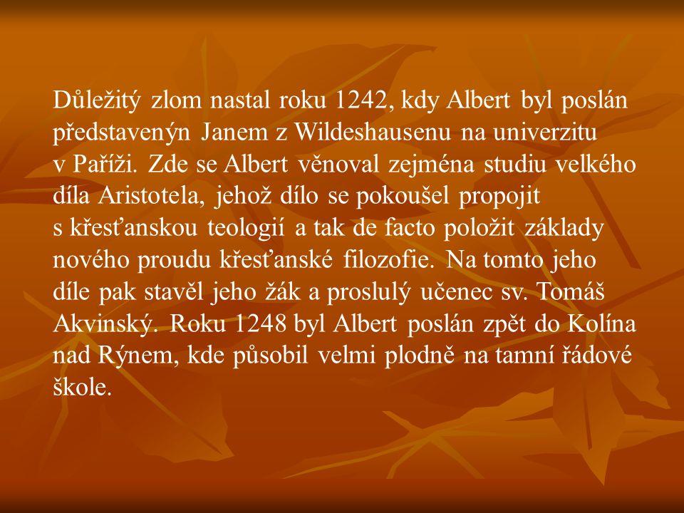 Důležitý zlom nastal roku 1242, kdy Albert byl poslán představenýn Janem z Wildeshausenu na univerzitu v Paříži. Zde se Albert věnoval zejména studiu