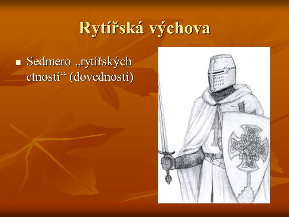 """Rytířská výchova Sedmero """"rytířských ctností"""" (dovedností) Sedmero """"rytířských ctností"""" (dovedností)"""