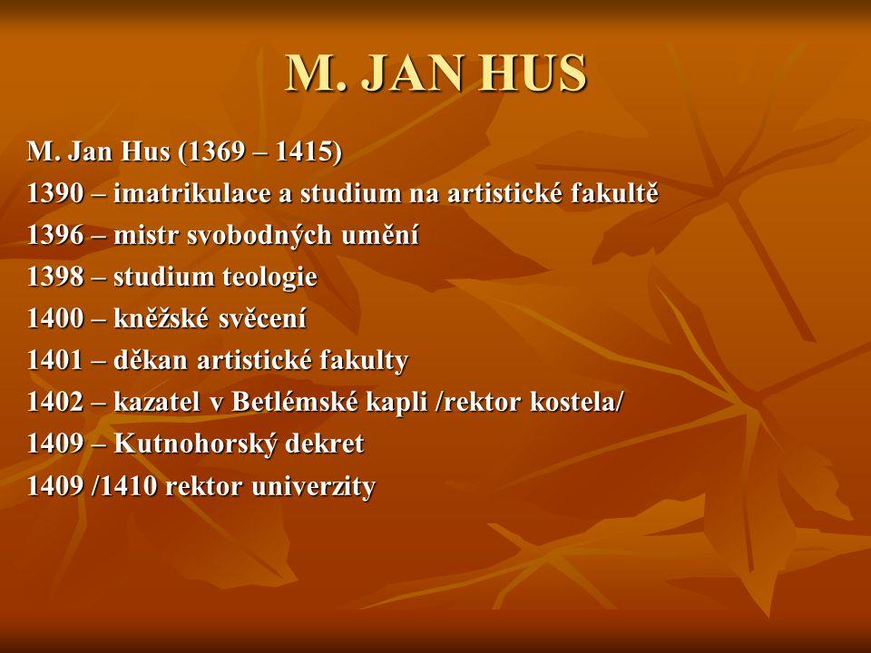 M. JAN HUS M. Jan Hus (1369 – 1415) 1390 – imatrikulace a studium na artistické fakultě 1396 – mistr svobodných umění 1398 – studium teologie 1400 – k