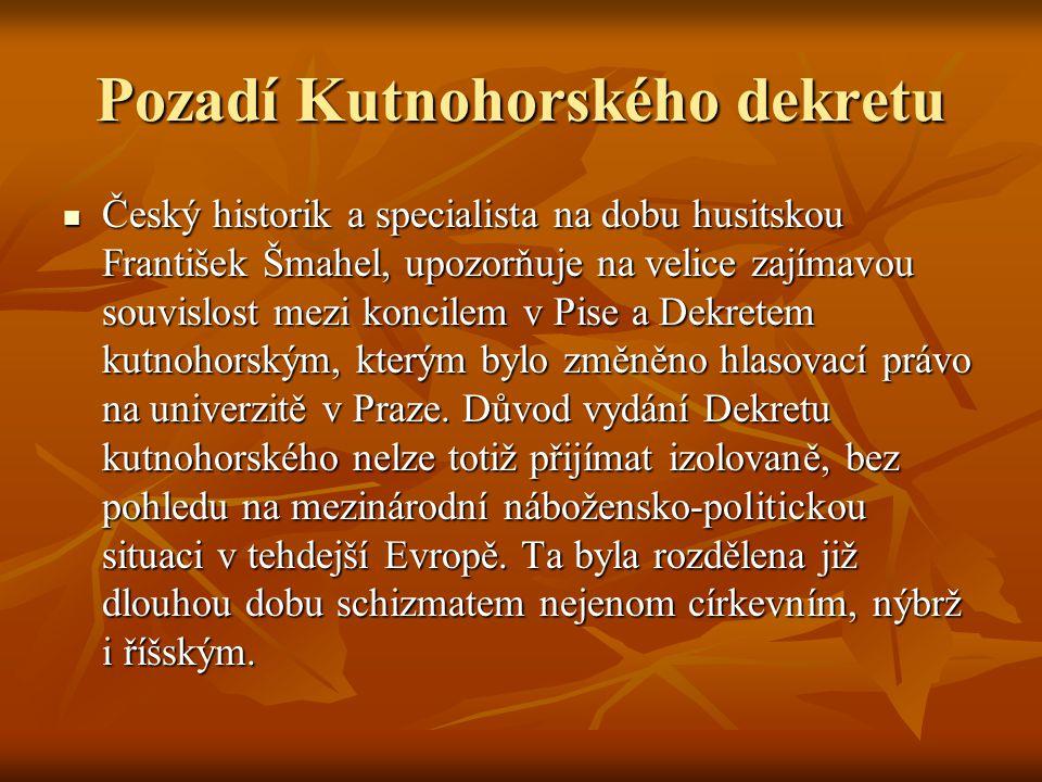 Pozadí Kutnohorského dekretu Český historik a specialista na dobu husitskou František Šmahel, upozorňuje na velice zajímavou souvislost mezi koncilem