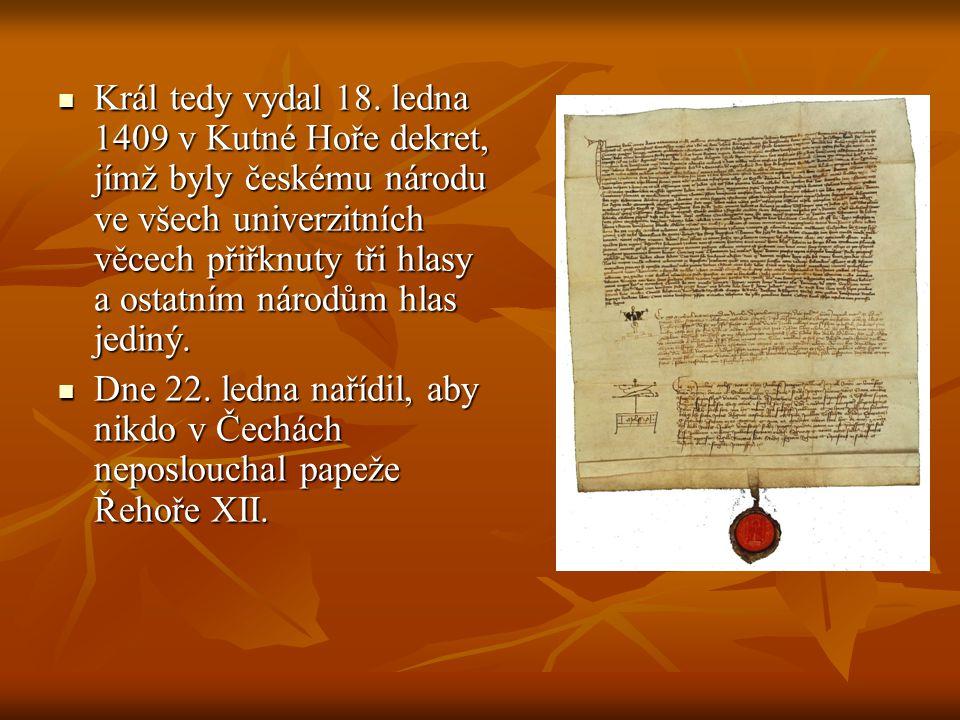 Král tedy vydal 18. ledna 1409 v Kutné Hoře dekret, jímž byly českému národu ve všech univerzitních věcech přiřknuty tři hlasy a ostatním národům hlas