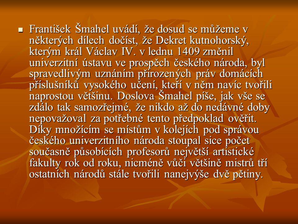 František Šmahel uvádí, že dosud se můžeme v některých dílech dočíst, že Dekret kutnohorský, kterým král Václav IV. v lednu 1409 změnil univerzitní ús