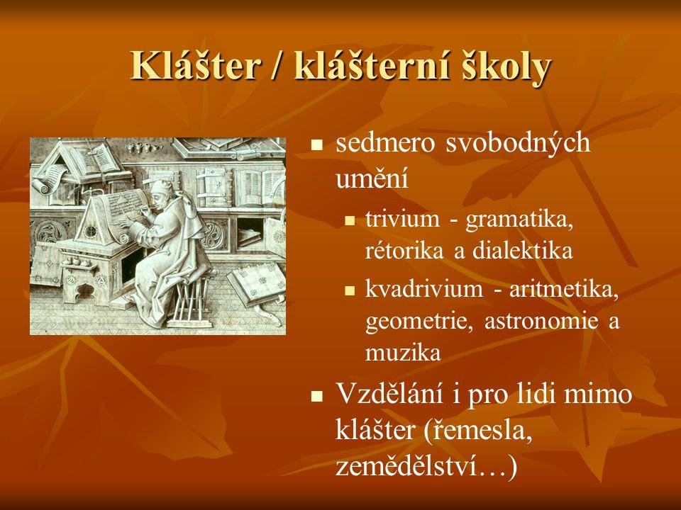 Klášter / klášterní školy sedmero svobodných umění trivium - gramatika, rétorika a dialektika kvadrivium - aritmetika, geometrie, astronomie a muzika
