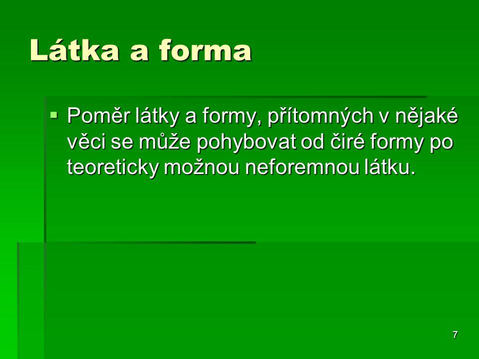 7  Poměr látky a formy, přítomných v nějaké věci se může pohybovat od čiré formy po teoreticky možnou neforemnou látku.