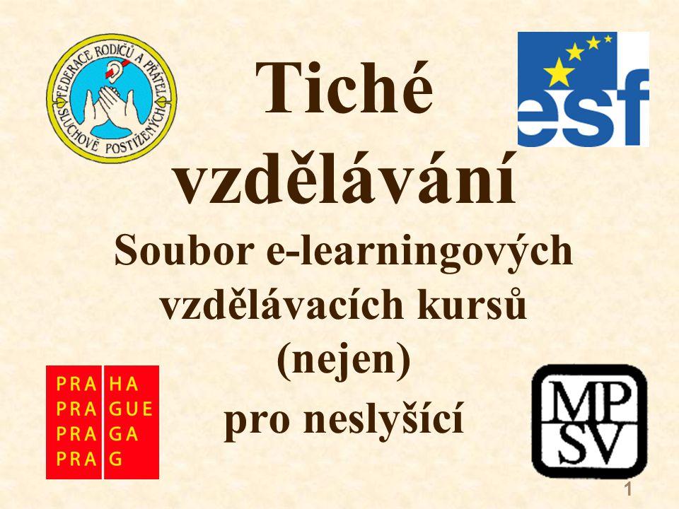 1 Tiché vzdělávání Soubor e-learningových vzdělávacích kursů (nejen) pro neslyšící