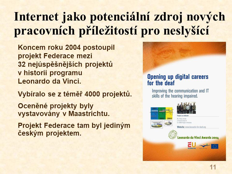 11 Internet jako potenciální zdroj nových pracovních příležitostí pro neslyšící Koncem roku 2004 postoupil projekt Federace mezi 32 nejúspěšnějších projektů v historii programu Leonardo da Vinci.