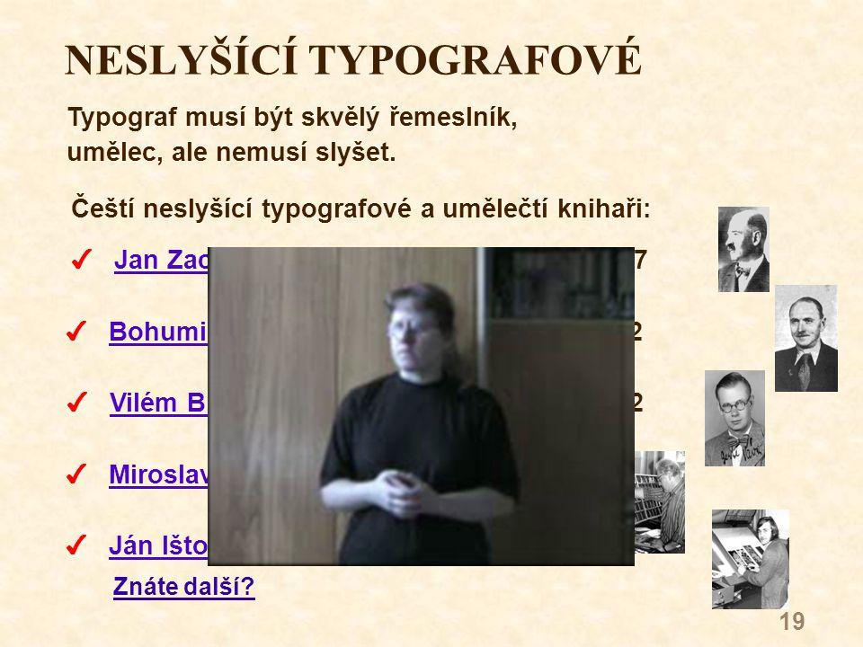 19 NESLYŠÍCÍ TYPOGRAFOVÉ Typograf musí být skvělý řemeslník, umělec, ale nemusí slyšet.