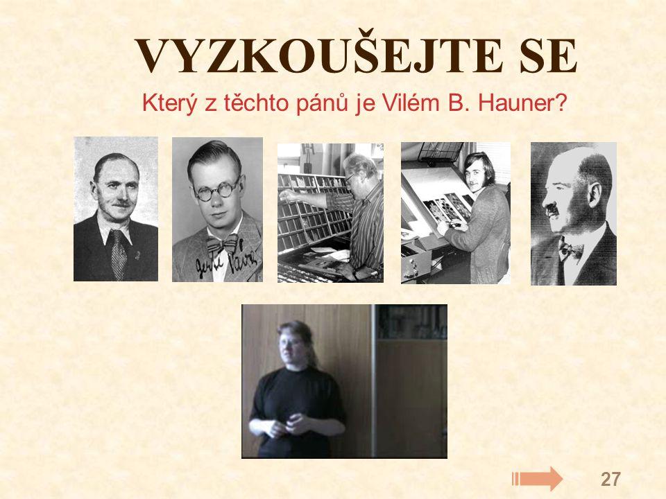 27 Který z těchto pánů je Vilém B. Hauner? VYZKOUŠEJTE SE