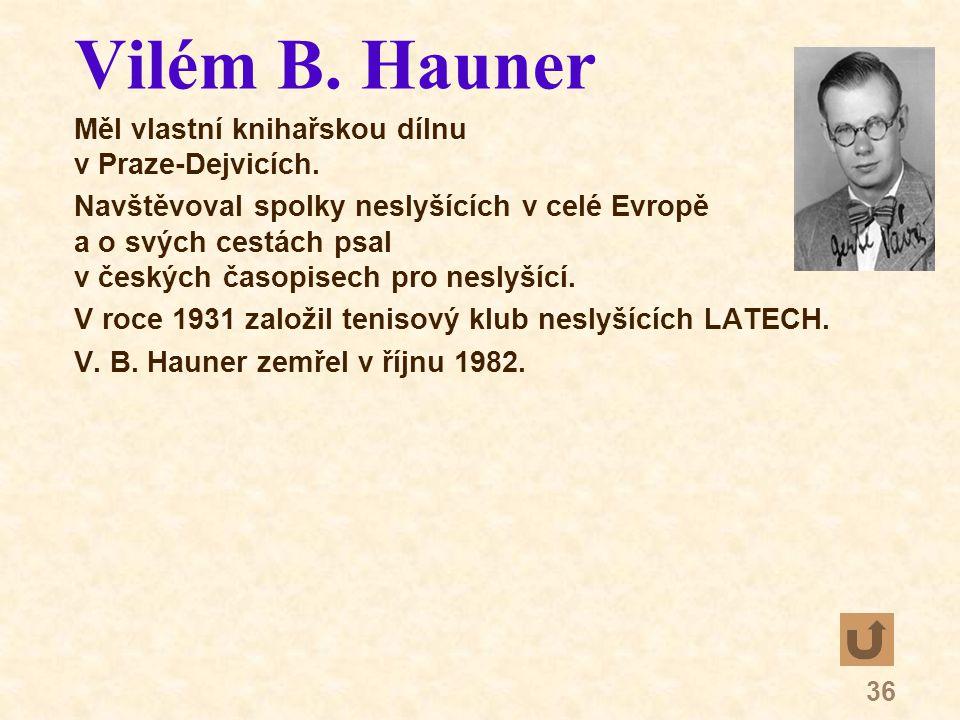 36 Vilém B. Hauner Měl vlastní knihařskou dílnu v Praze-Dejvicích.
