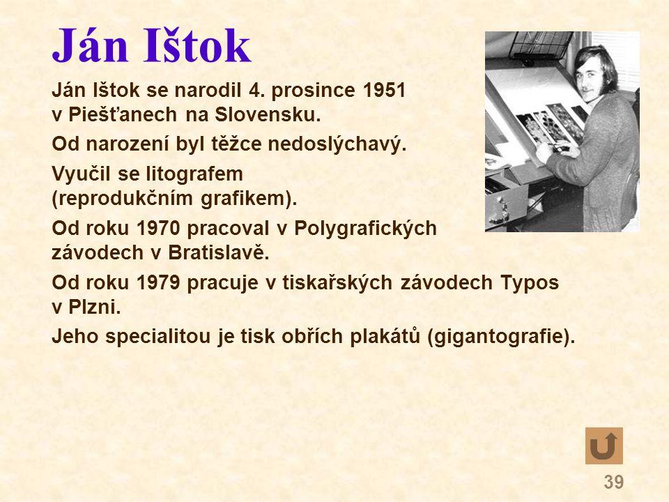 39 Ján Ištok Ján Ištok se narodil 4. prosince 1951 v Piešťanech na Slovensku.