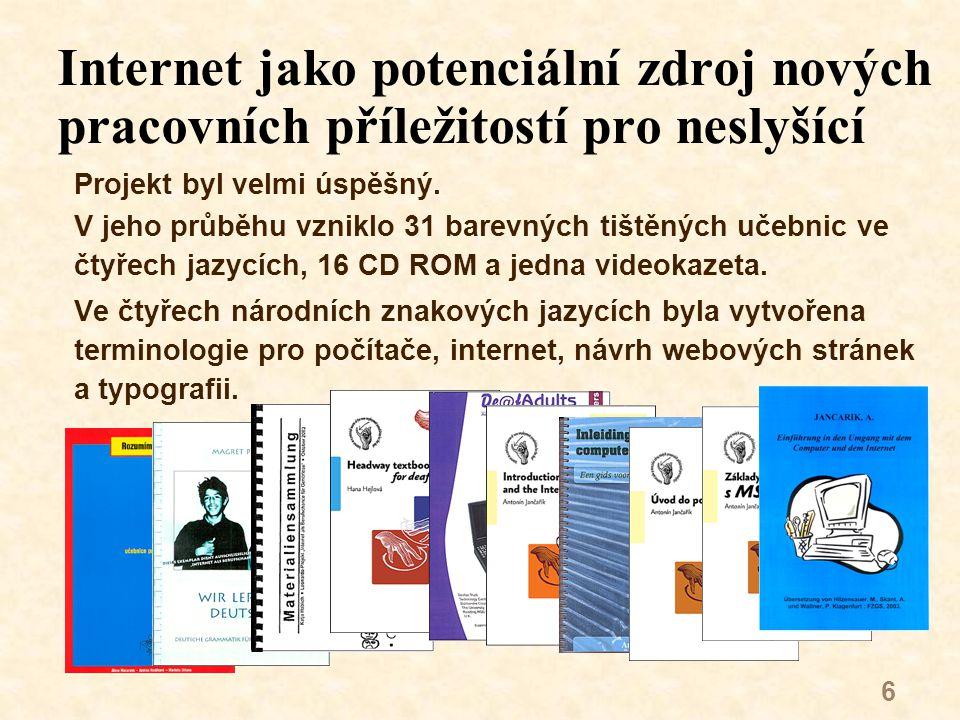 7 Internet jako potenciální zdroj nových pracovních příležitostí pro neslyšící Vzniklo 31 barevných tištěných učebnic ve čtyřech jazycích, 16 CD ROM a jedna videokazeta.