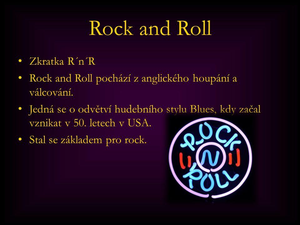 Rock and Roll Zkratka R´n´R Rock and Roll pochází z anglického houpání a válcování. Jedná se o odvětví hudebního stylu Blues, kdy začal vznikat v 50.