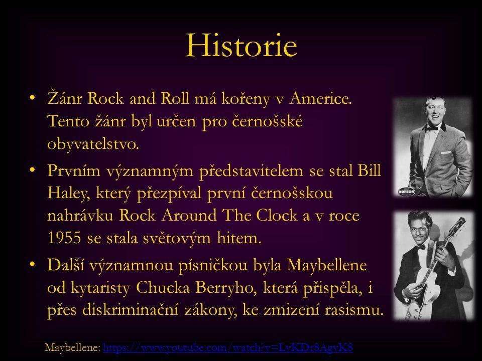 Historie Žánr Rock and Roll má kořeny v Americe. Tento žánr byl určen pro černošské obyvatelstvo. Prvním významným představitelem se stal Bill Haley,
