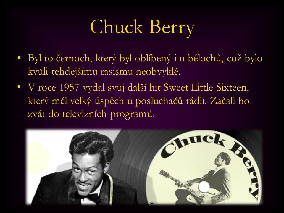 Chuck Berry Byl to černoch, který byl oblíbený i u bělochů, což bylo kvůli tehdejšímu rasismu neobvyklé. V roce 1957 vydal svůj další hit Sweet Little